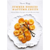 Summer Berries and Autumn Fruits: 120 Sensational Sweet and Savoury Recipes by Annie Rigg (Paperback, 2017)