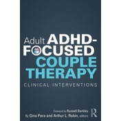 Adult ADHD-Focused Couple Therapy: Clinical Interventions by Taylor & Francis Ltd (Paperback, 2015)