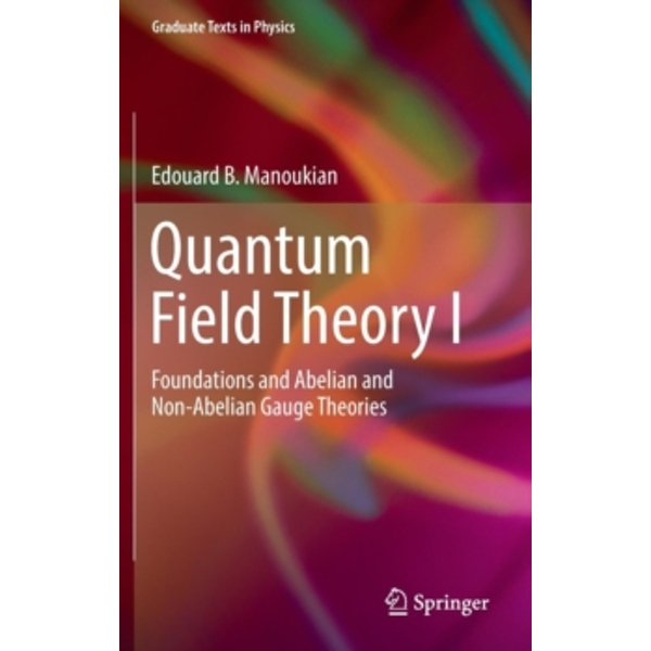 Quantum Field Theory I: Foundations and Abelian and Non-Abelian Gauge Theories by Edouard B. Manoukian (Hardback, 2016)
