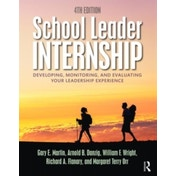 School Leader Internship: Developing, Monitoring, and Evaluating Your Leadership Experience by Margaret Terry Orr, William F. Wright, Gary E. Martin, Richard A. Flanary, Arnold B. Danzig (Pap