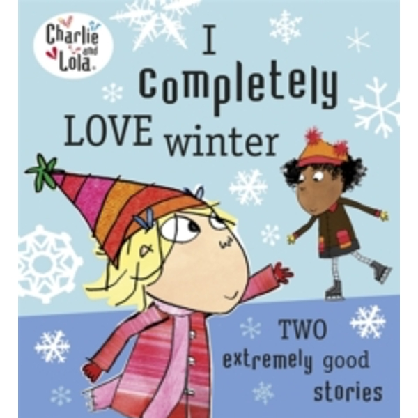 Charlie and Lola: I Completely Love Winter by Lauren Child (Paperback, 2013)