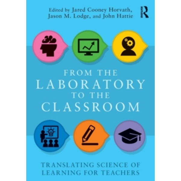 From the Laboratory to the Classroom : Translating Science of Learning for Teachers