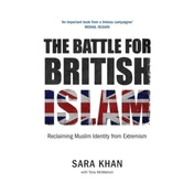The Battle for British Islam: Reclaiming Muslim Identity from Extremism: 2016 by Sara Khan (Paperback, 2016)