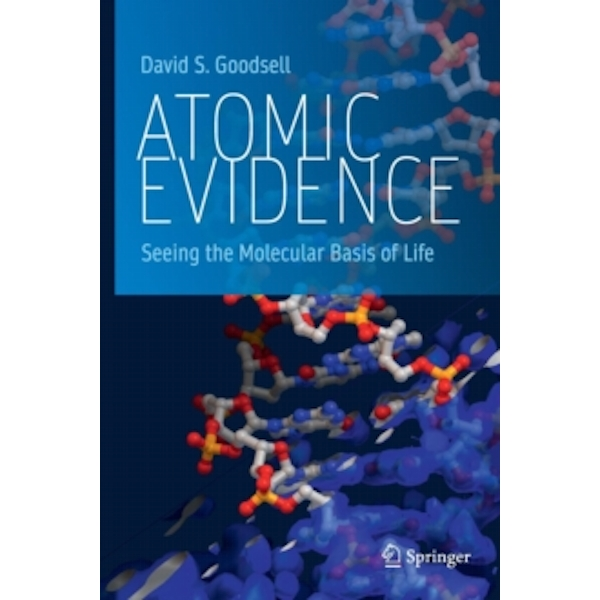 Atomic Evidence: Seeing the Molecular Basis of Life by David S. Goodsell (Hardback, 2016)