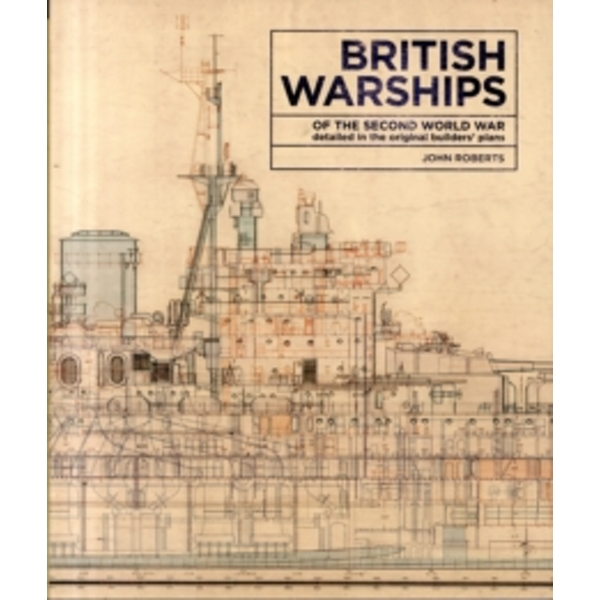 British Warships of the Second World War : Detailed in the Original Builders' Plans