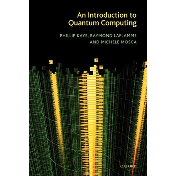 An Introduction to Quantum Computing by Michele Mosca, Raymond Laflamme, Phillip Kaye (Paperback, 2006)