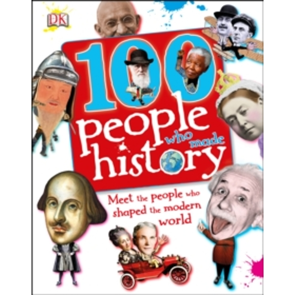 100 People Who Made History : Meet the People Who the Shaped Modern World