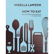How To Eat: The Pleasures and Principles of Good Food (Nigella Collection) by Nigella Lawson (Hardback, 2014)