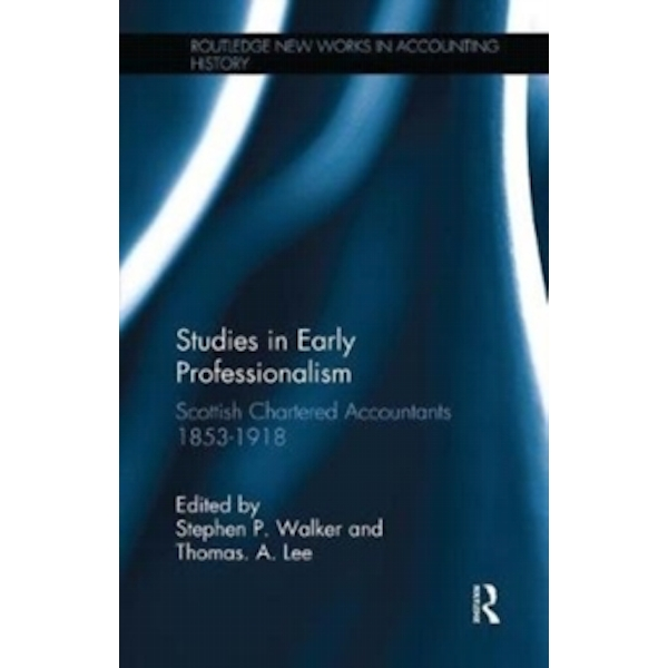 Studies in Early Professionalism : Scottish Chartered Accountants 1853-1918