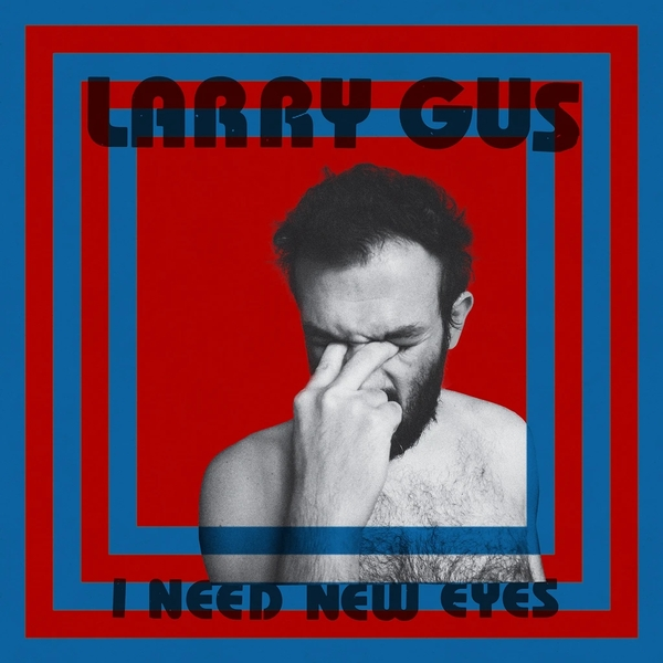 Larry Gus - I Need New Eyes Vinyl