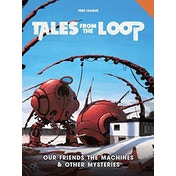 Tales from the Loop RPG Our Friends the Machines and Other Mysteries