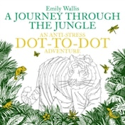 A Journey Through the Jungle : An Anti-Stress Dot-to-Dot Adventure
