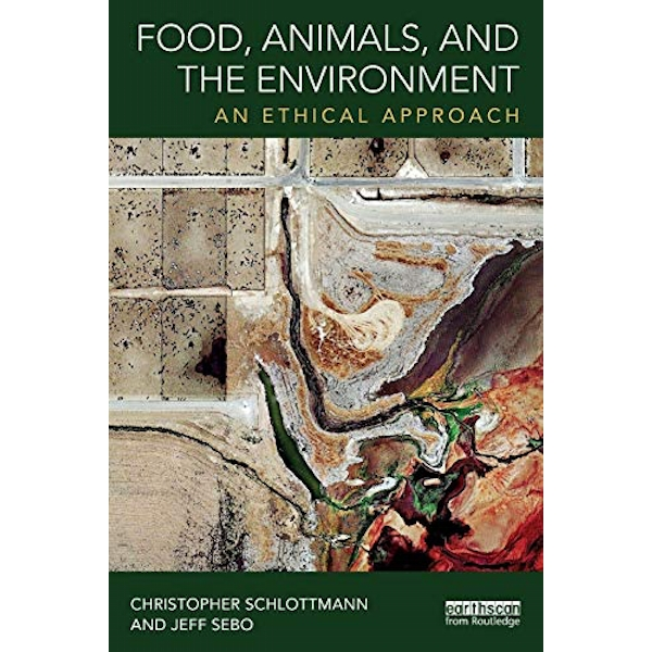 Food, Animals and the Environment: An Ethical Approach by Jeff Sebo, Christopher Schlottmann (Paperback, 2017)