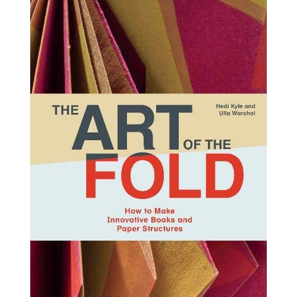 The Art of the Fold How to Make Innovative Books and Paper Structures Hardback 2018