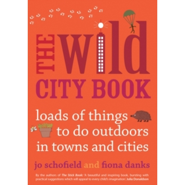 The Wild City Book : Fun Things to do Outdoors in Towns and Cities