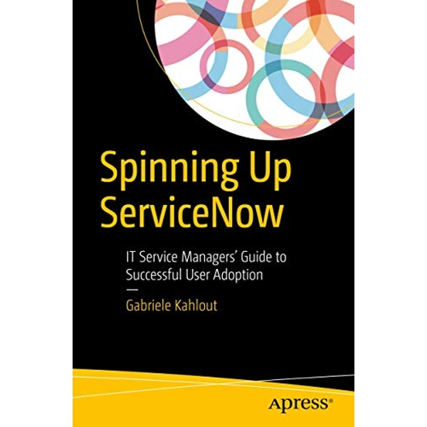 Spinning Up Servicenow: It Service Managers Guide to Successful User Adoption by Gabriele Kahlout (Paperback, 2017)