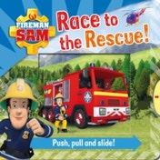 Fireman Sam: Race to the Rescue! Push, Pull and Slide by Egmont Publishing UK (Novelty book, 2016)