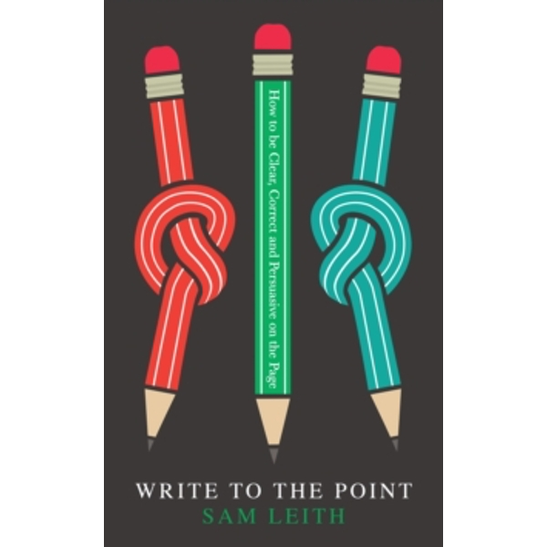 Write to the Point : How to be Clear, Correct and Persuasive on the Page