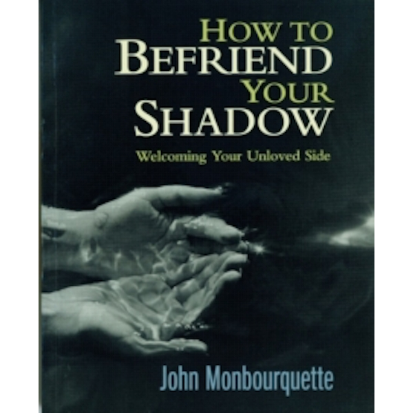 How to Befriend Your Shadow: Welcoming Your Unloved Side by John Monbourquette (Paperback, 2001)