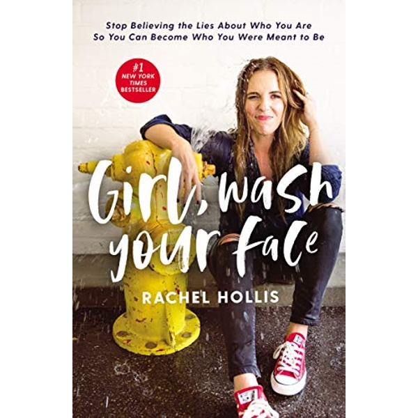 Girl, Wash Your Face Stop Believing the Lies About Who You Are so You Can Become Who You Were Meant to Be Hardback 2018
