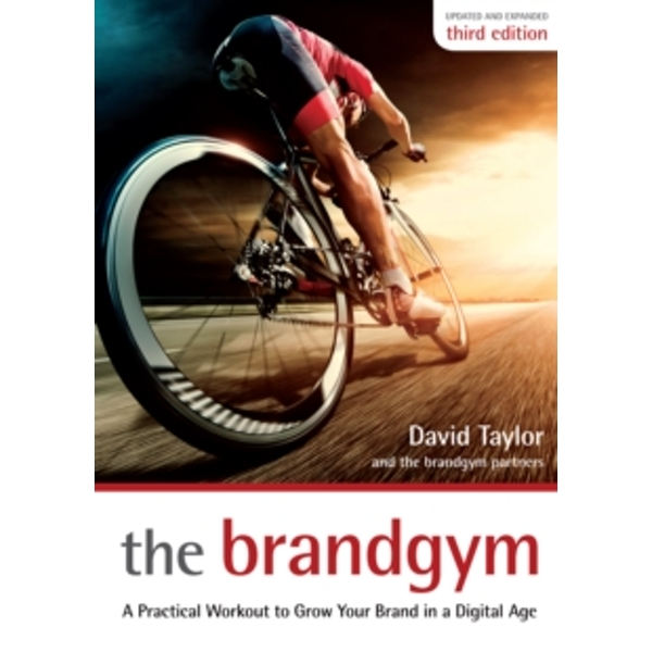 The Brandgym : A Practical Workout for Growing Brands in a Digital Age