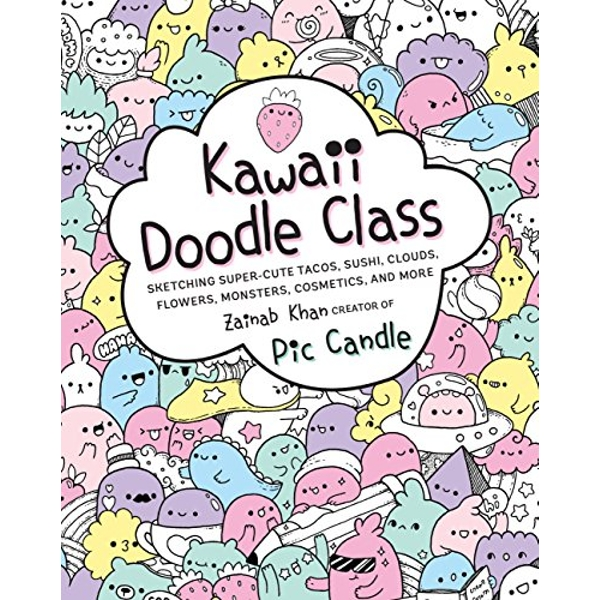 Kawaii Doodle Class: Sketching Super-Cute Tacos, Sushi, Clouds, Flowers, Monsters, Cosmetics, and More by Zainab Khan (Paperback, 2017)