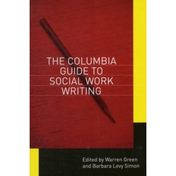 The Columbia Guide to Social Work Writing by Columbia University Press (Paperback, 2012)