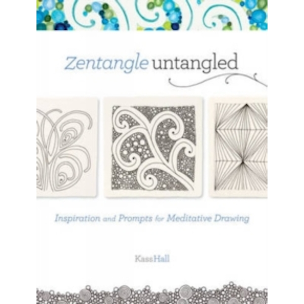 Zentangle Untangled : Inspiration and Prompts for Meditative Drawing