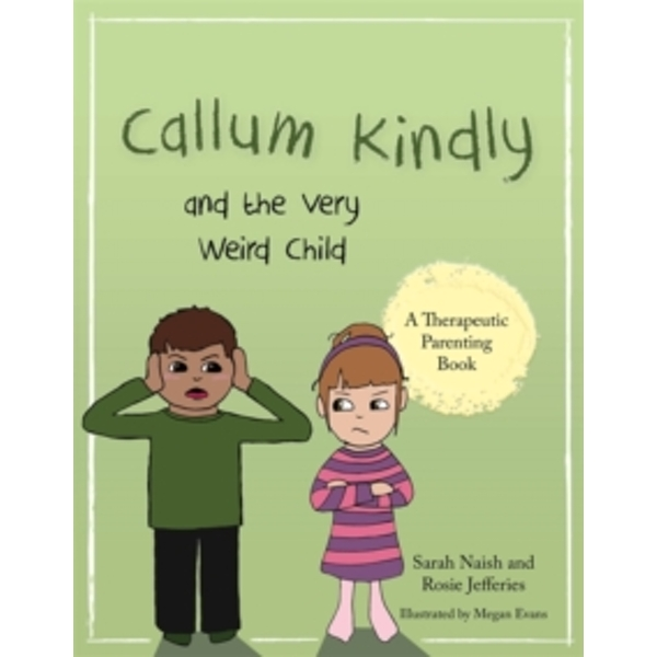 Callum Kindly and the Very Weird Child : A story about sharing your home with a new child