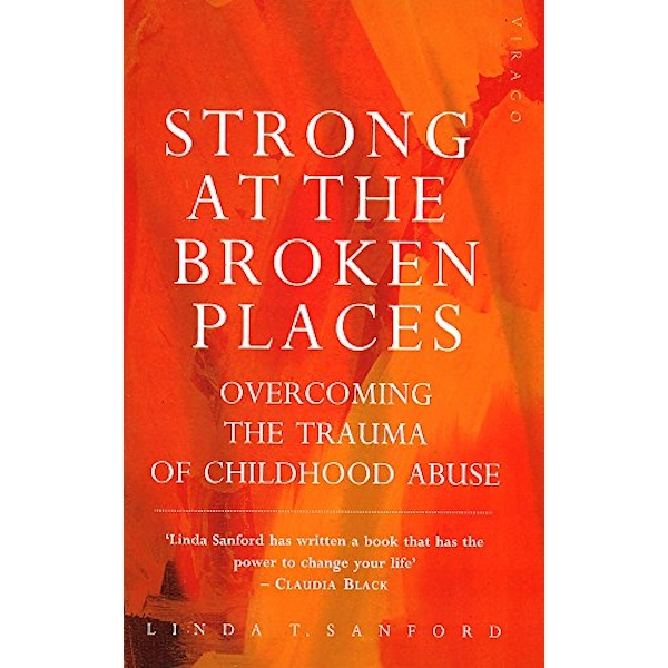 Strong At The Broken Places: Overcoming the Trauma of Childhood Abuse by Linda T. Sanford (Paperback, 1991)