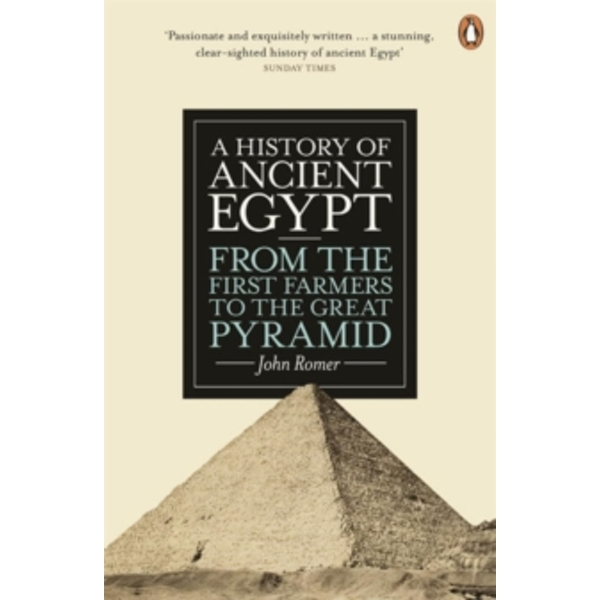A History of Ancient Egypt : From the First Farmers to the Great Pyramid