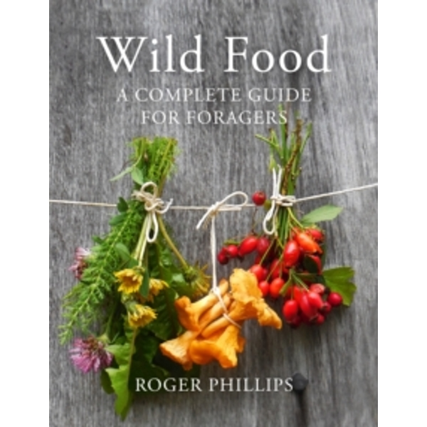 Wild Food: A Complete Guide for Foragers by Roger Phillips (Hardback, 2014)