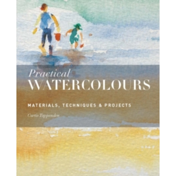 Practical Watercolours : Materials, Techniques & Projects