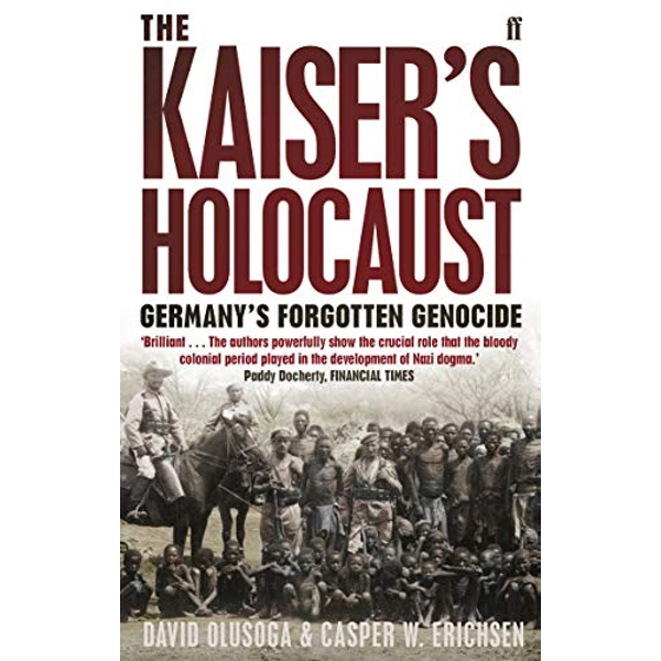 The Kaiser's Holocaust: Germany's Forgotten Genocide and the Colonial Roots of Nazism by Casper W. Erichsen, David Olusoga (Paperback, 2011)