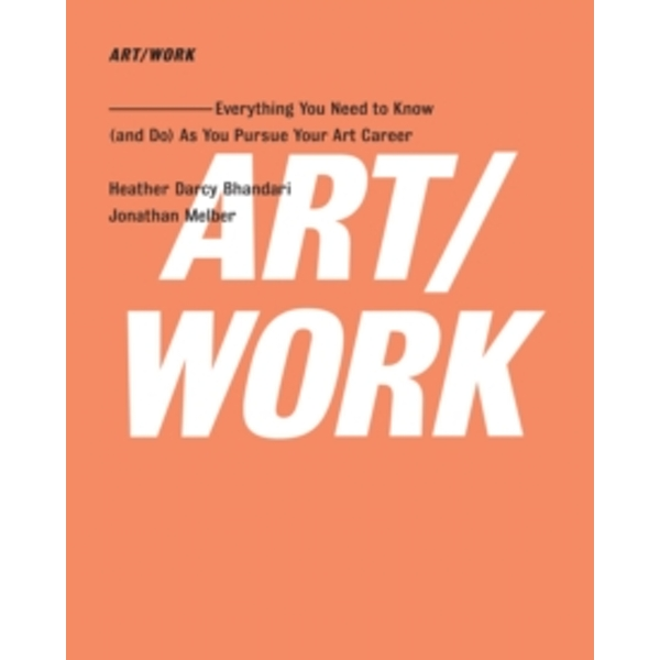 ART/WORK: Everything You Need to Know (and Do) As You Pursue Your Art Career by Jonathan Melber, Heather Darcy Bhandari (Paperback, 2009)