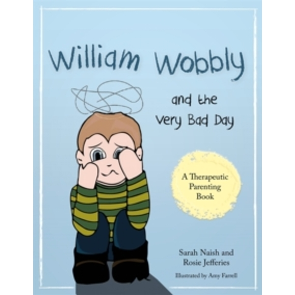 William Wobbly and the Very Bad Day : A Story About When Feelings Become Too Big
