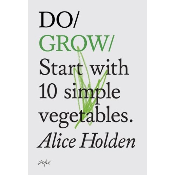 Do Grow: Start with 10 Simple Vegetables by Alice Holden (Paperback, 2013)