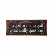 Golf Silly Question Sign by Heaven Sends