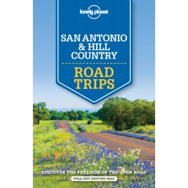 Lonely Planet San Antonio, Austin & Texas Backcountry Road Trips