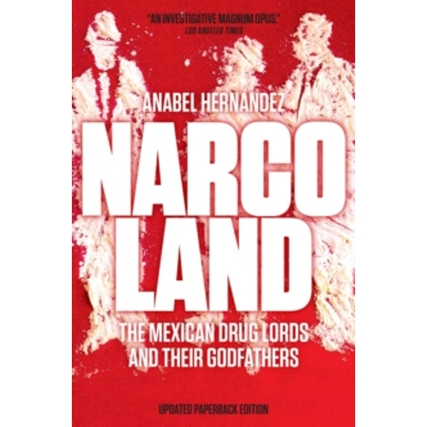 Narcoland : The Mexican Drug Lords and Their Godfathers