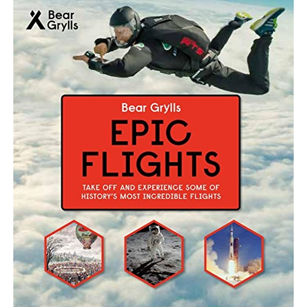 Bear Grylls Epic Adventures Series - Epic Flights  Hardback 2018