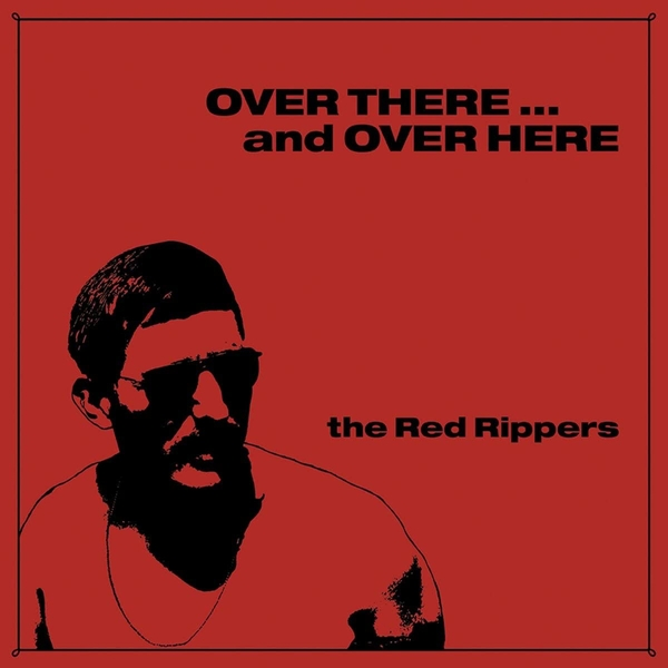 The Red Rippers – Over There … And Over Here Vinyl