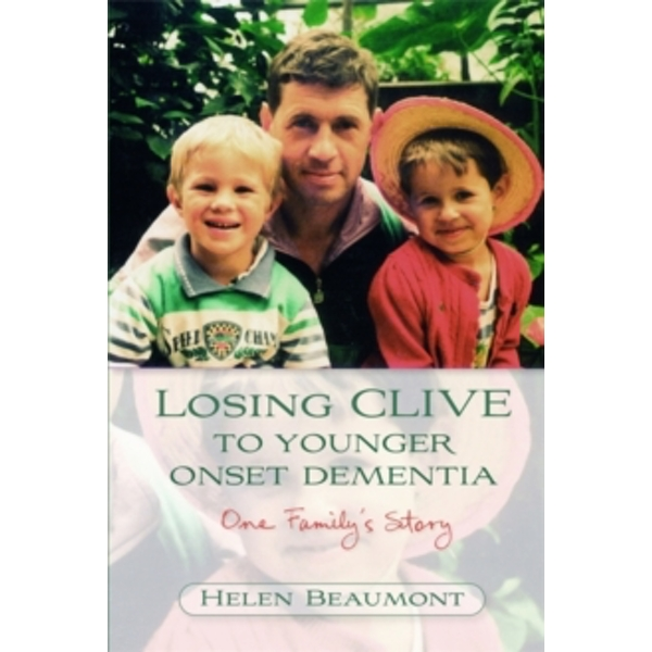 Losing Clive to Younger Onset Dementia : One Family's Story