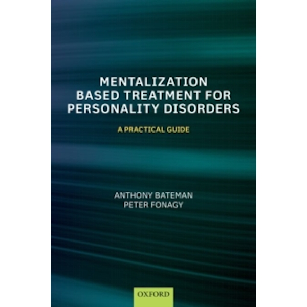 Mentalization-Based Treatment for Personality Disorders: A Practical Guide by Peter Fonagy, Anthony Bateman (Paperback, 2016)