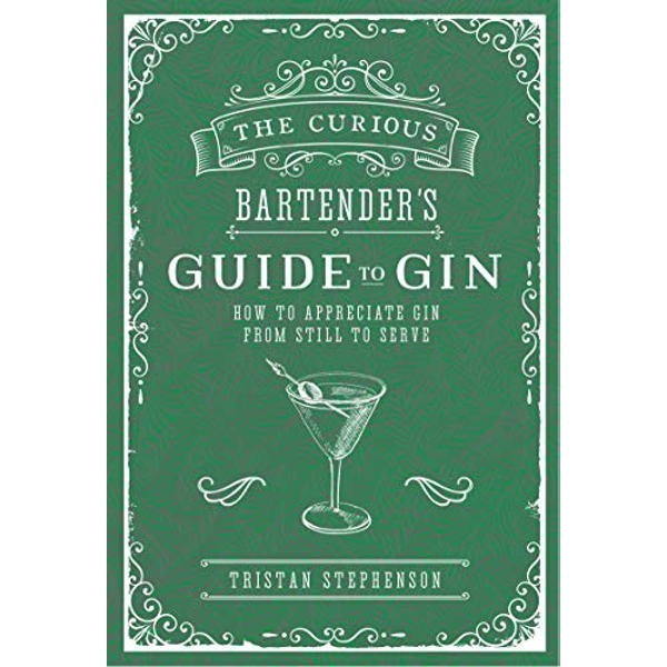 The Curious Bartender's Guide to Gin How to Appreciate Gin from Still to Serve Hardback 2018