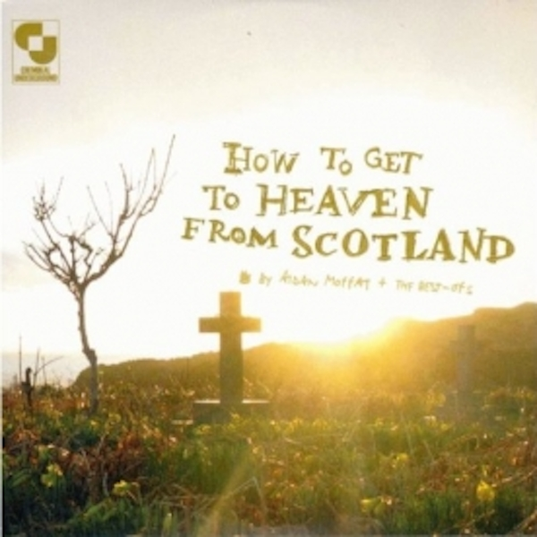 Aidan Moffat & The Best Ofs - How To Get To Heaven From Scotland CD