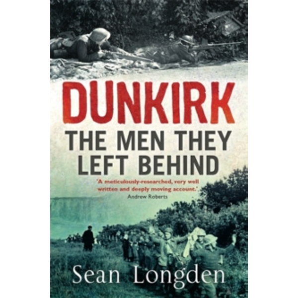 Dunkirk : The Men They Left Behind