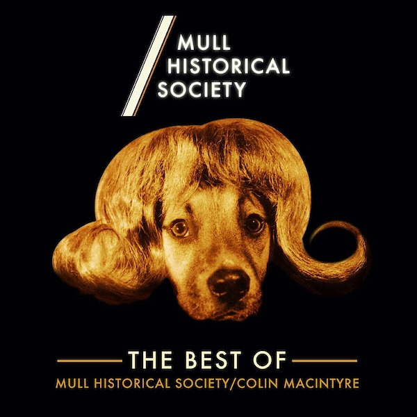Mull Historical Society ‎– The Best Of Mull Historical Society/Colin MacIntyre Limited Edition Gold Vinyl