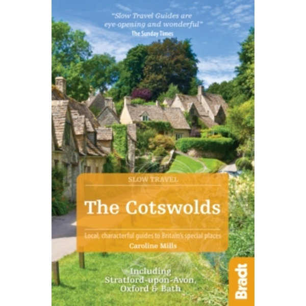 The Cotswolds (Slow Travel) : Including Stratford-Upon-Avon, Oxford & Bath