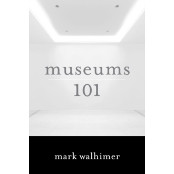 Museums 101 by Mark Walhimer (Paperback, 2015)